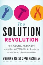 #44. A Summary of 'The Solution Revolution: How Business, Government and Social Enterprises Are Teaming Up to Solve Society's Toughest Problems' by William D. Eggers and Paul Macmillan
